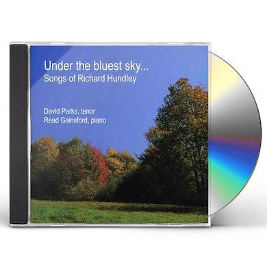 David Parks UNDER THE BLUEST SKY SONGS OF RICHARD HUNDLEY CD