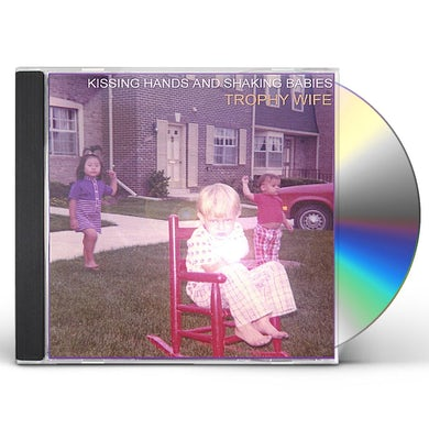 Trophy Wife KISSING HANDS & SHAKING BABIES CD