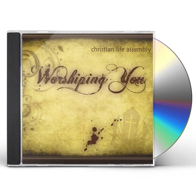 Christian Life Assembly WORSHIPING YOU CD