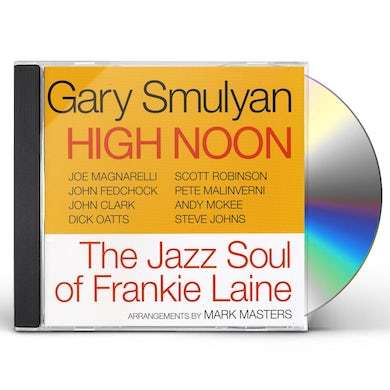 Gary Smulyan HIGH NOON: JAZZ SOUL OF FRANKIE LAINE CD