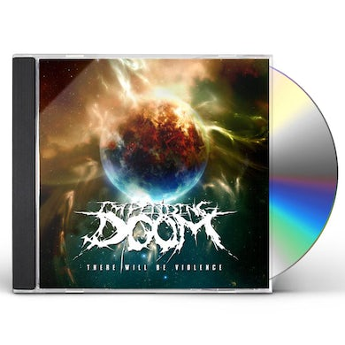 Impending Doom THERE WILL BE VIOLENCE CD