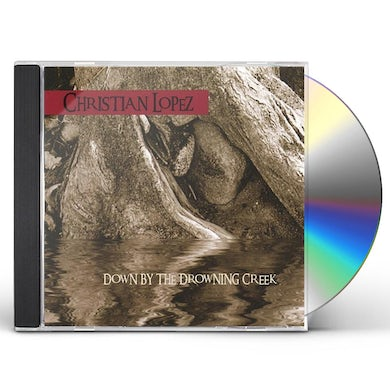 Christian Lopez DOWN BY THE DROWNING CREEK CD