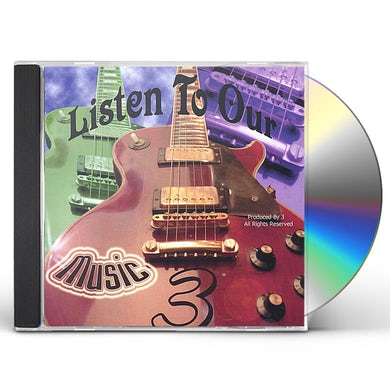 3 LISTEN TO OUR MUSIC CD