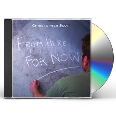 Christopher Scott FROM HERE FOR NOW CD