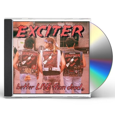 Exciter BETTER LIVE THAN DEAD CD