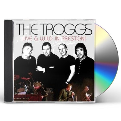 Troggs LIVE AND WILD IN PRESTON CD