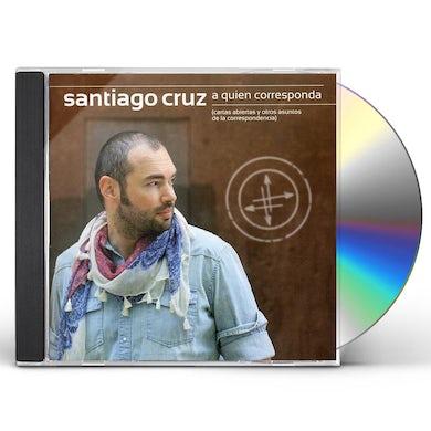 Santiago Cruz A QUIEN CORRESPONDA CD