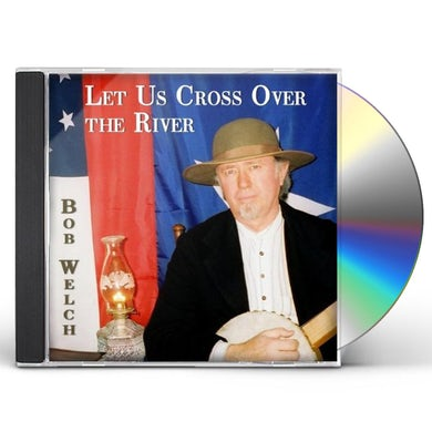 Bob Welch LET US CROSS OVER THE RIVER CD