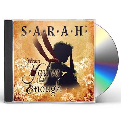 Sarah WHEN YOUVE HAD ENOUGH CD