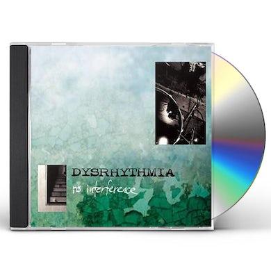 Dysrhythmia NO INTERFERENCE CD