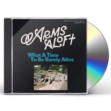 Arms Aloft WHAT A TIME TO BE BARELY ALIVE CD
