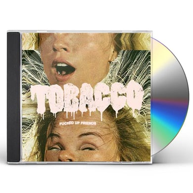 Tobacco FUCKED UP FRIENDS CD