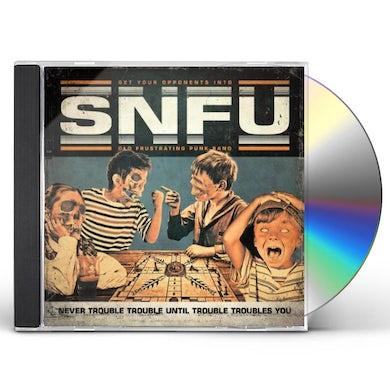 Snfu NEVER TROUBLE TROUBLE UNTIL TROUBLE TROUBLES CD