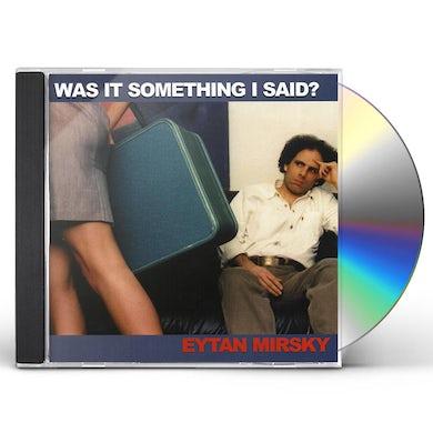 Eytan Mirsky WAS IT SOMETHING I SAID? CD