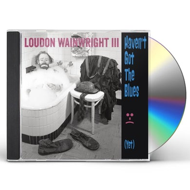Loudon Iii Wainwright HAVEN'T GOT THE BLUES (YET) CD