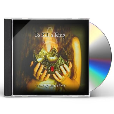 Hungry Lucy TO KILL A KING CD