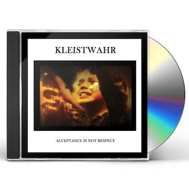 Kleistwahr ACCEPTANCE IS NOT RESPECT CD