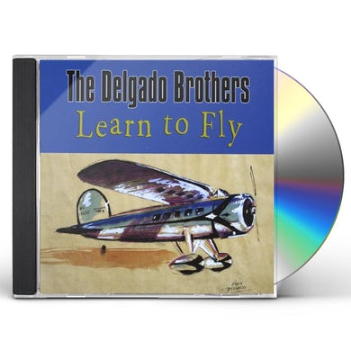 Delgado Brothers LEARN TO FLY CD