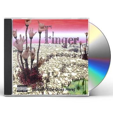 Finger ALBUM TITLE GOES HERE CD