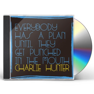 EVERYBODY HAS A PLAN UNTIL THEY GET PUNCHED IN THE CD