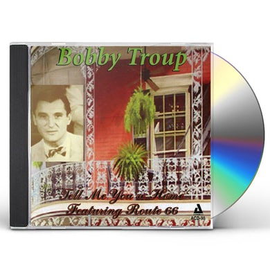 Bobby Troup TELL ME YOU'RE HOME: FEATURING ROUTE 66 CD