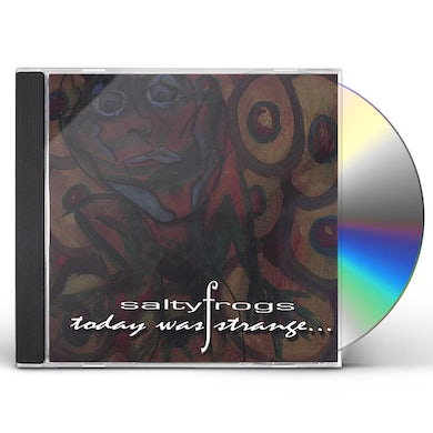 Salty Frogs TODAY WAS STRANGE CD