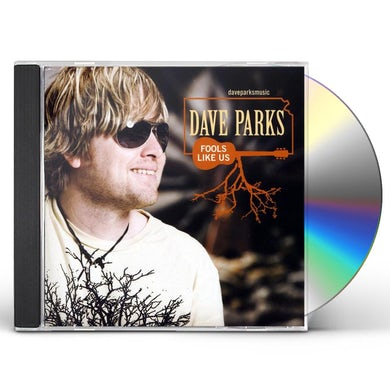 Dave Parks FOOLS LIKE US CD