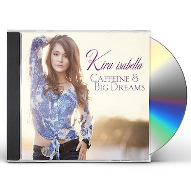 Kira Isabella CAFFEINE & BIG DREAMS CD
