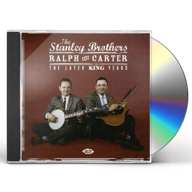 Stanley Brothers RALPH & CARTER - THE LATER KING YEARS CD