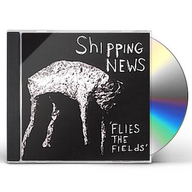 Shipping News FLIES THE FIELDS CD