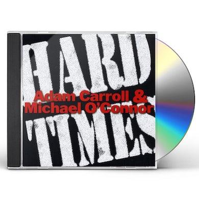 Adam Carroll & Michael O'Connor HARD TIMES CD