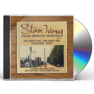 Stan Ivory & His Omnificent Orchestra WHAT AMERICA WANT-WHAT AMERICA NEED-BARACK OBAMA-C CD