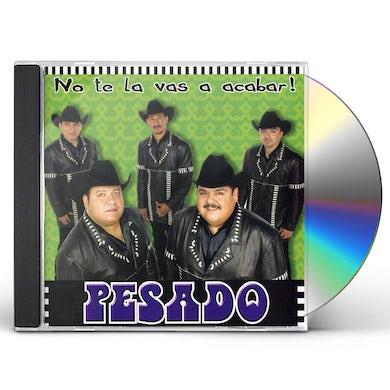 Pesado NO TE LO VAS A ACABAR CD