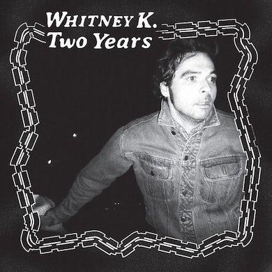Whitney K TWO YEARS Vinyl Record