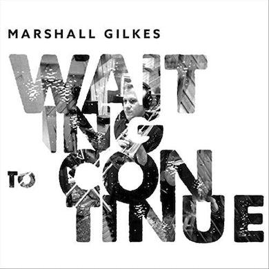 MARSHALL GILKES WAITING TO CONTINUE CD