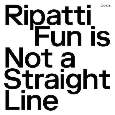 Ripatti FUN IS NOT A STRAIGHT LINE Vinyl Record