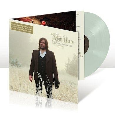 Matt Berry KILL THE WOLF (BOTTLE GREEN VINYL) Vinyl Record