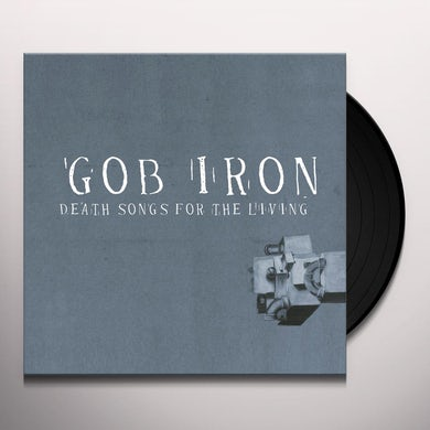 Gob Iron DEATH SONGS FOR THE LIVING Vinyl Record