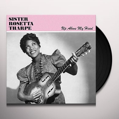 Sister Rosetta Tharpe Up Above My Head Vinyl Record