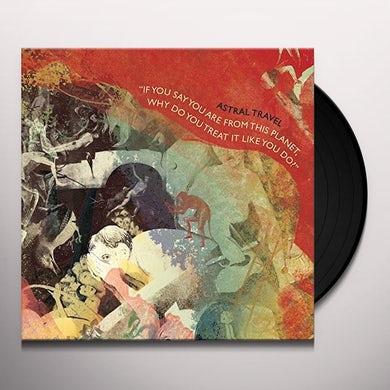 Astral Travel If You Say You Are From This Planet, Why Do You Treat It Like You Do? Vinyl Record