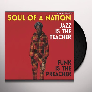 Soul Jazz Records Presents Soul Of A Nation: Jazz is The Teacher, Funk is The Preacher- Afro-Centric Jazz, Street Funk And The Roots Of Rap in The Black Power Era 1969-75 Vinyl Record