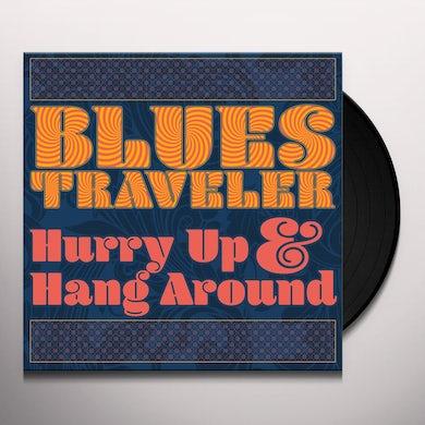 Blues Traveler Hurry Up & Hang Around Vinyl Record