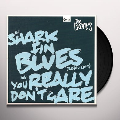 The Drones SHARK FIN BLUES/YOU REALLY DON'T CARE Vinyl Record