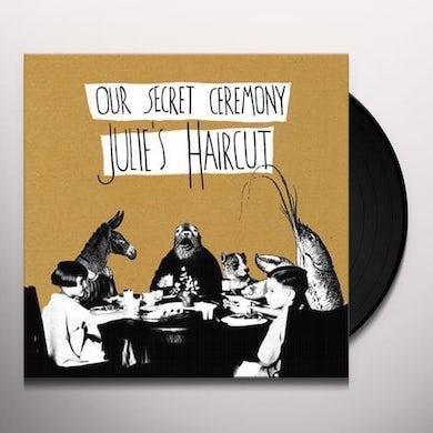 Julie'S Haircut  OUR SECRET CEREMONY Vinyl Record