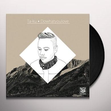 Ta-Ku DO WHAT YOU LOVE Vinyl Record
