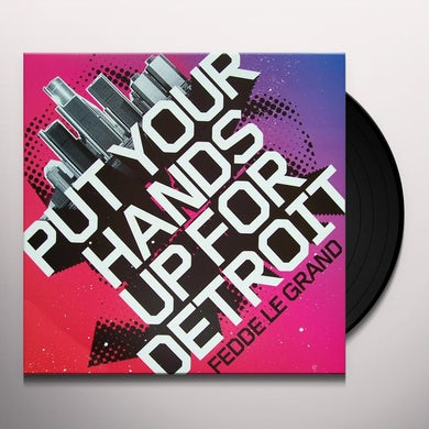 Fedde Le Grand PUT YOUR HANDS UP FOR DETROIT Vinyl Record