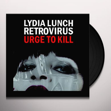 Lydia Lunch RETROVIRUS: URGE TO KILL Vinyl Record