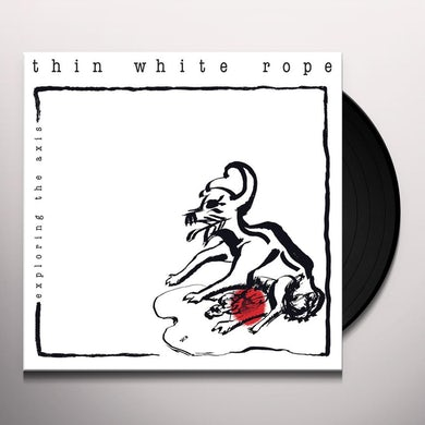 Thin White Rope EXPLORING THE AXIS Vinyl Record