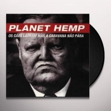 Planet Hemp OS CAES LADRAM MAS A CARAVANA NAO PARA Vinyl Record