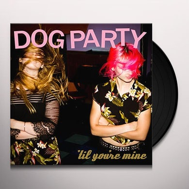 Dog Party TIL YOU'RE MINE Vinyl Record